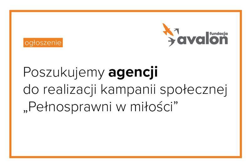 """OGŁOSZENIE – Wybór agencji do kampanii społecznej """"Pełnosprawni w miłości"""""""